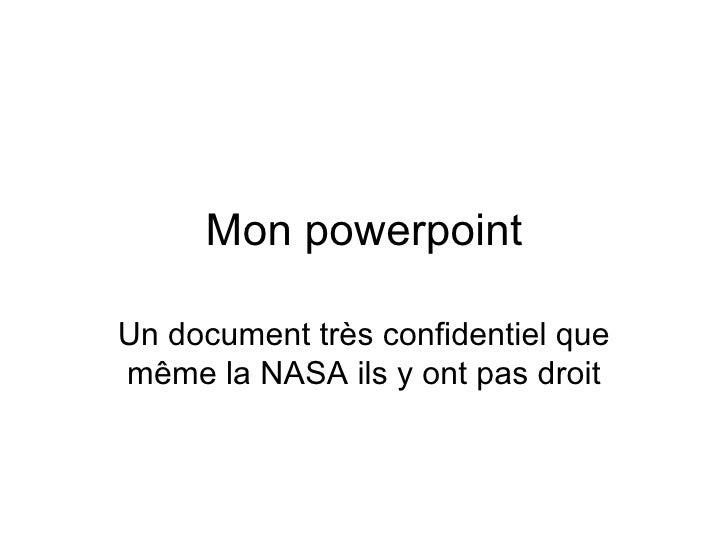 Mon powerpoint  Un document très confidentiel que même la NASA ils y ont pas droit