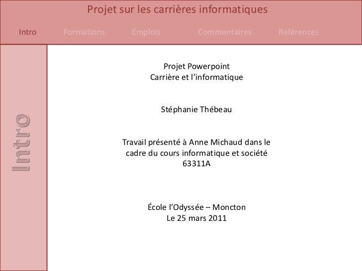 Projet Powerpoint <br />Carrière et l'informatique<br />Stéphanie Thébeau<br />Travail présenté à Anne Michaud dans le<br ...