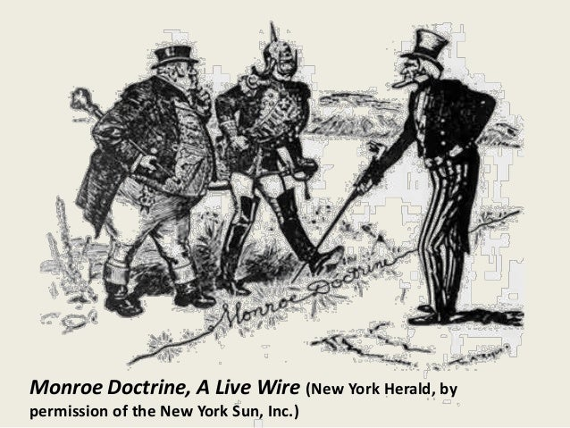 a history of the monroe doctrine Children of the monroe doctrine: the militarized roots of america's  without  acknowledging the historical relationship between the us and.
