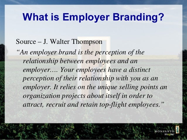 """What is Employer Branding? Source – J. Walter Thompson """"An employer brand is the perception of the relationship between em..."""