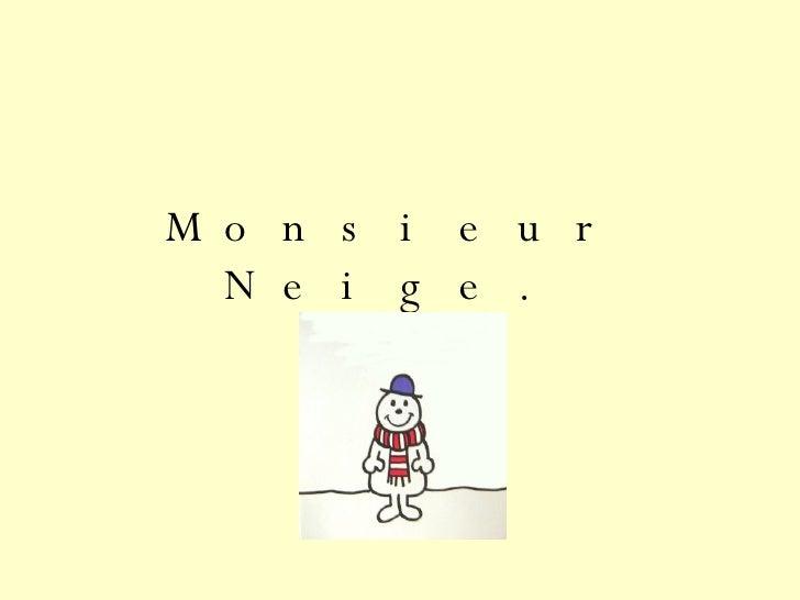 Monsieur Neige.
