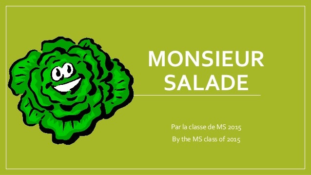 MONSIEUR SALADE Par la classe de MS 2015 By the MS class of 2015