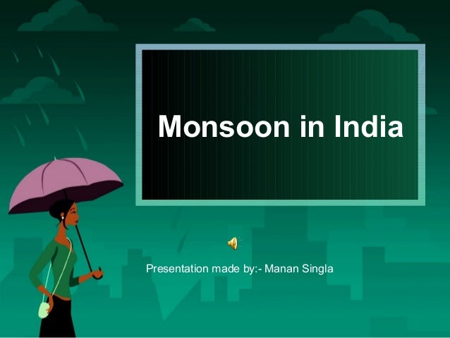 Monsoon in India  Presentation made by:- Manan Singla