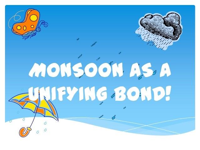 Monsoon as unifying bond