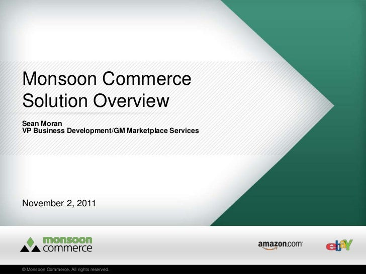 Monsoon CommerceSolution OverviewSean MoranVP Business Development/GM Marketplace ServicesNovember 2, 2011© Monsoon Commer...