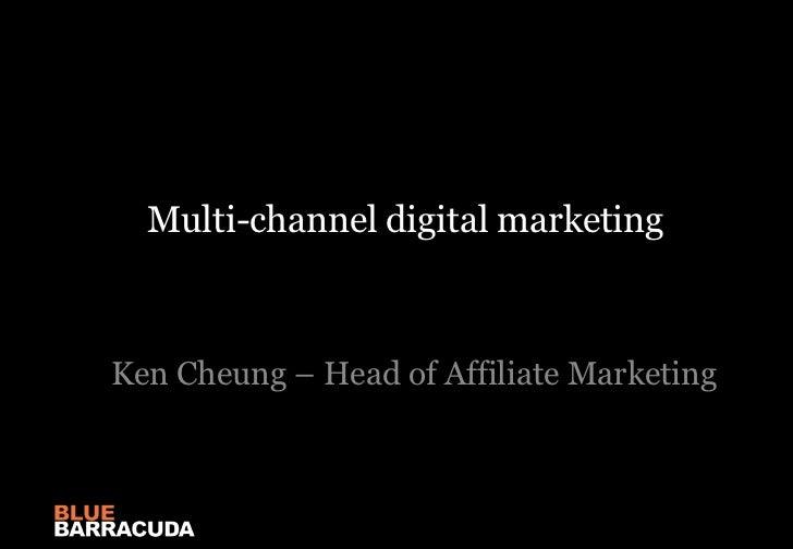 Multi-channel digital marketing<br />Ken Cheung – Head of Affiliate Marketing<br />