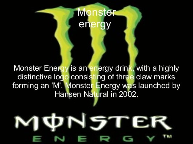 Monster energy Monster Energy is an energy drink, with a highly distinctive logo consisting of three claw marks forming an...
