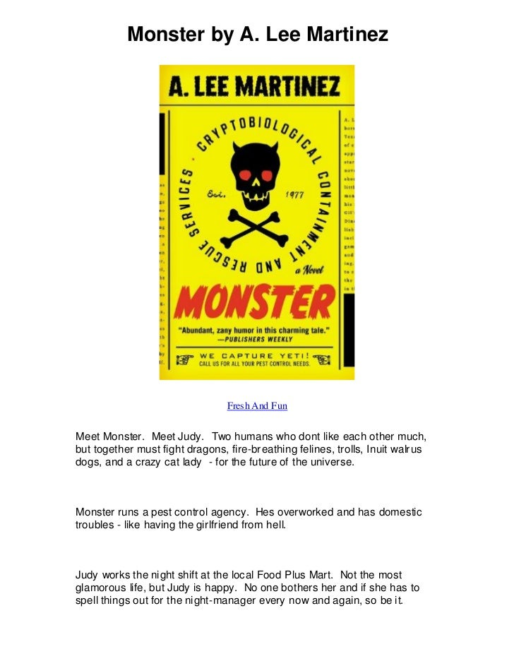 Monster by A. Lee Martinez                                 Fresh And FunMeet Monster. Meet Judy. Two humans who dont like ...