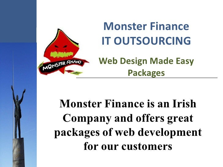 Monster Finance         IT OUTSOURCING         Web Design Made Easy              Packages    Monster Finance is an Irish  ...