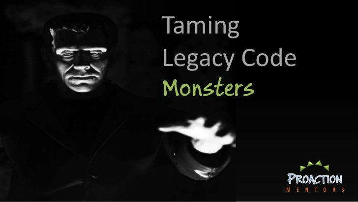 Taming the Monster Legacy Code Beast