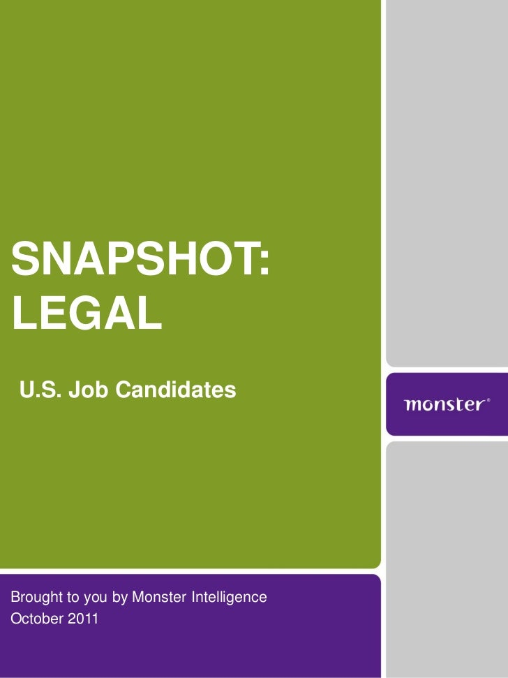 SNAPSHOT:LEGAL U.S. Job CandidatesBrought to you by Monster IntelligenceOctober 2011