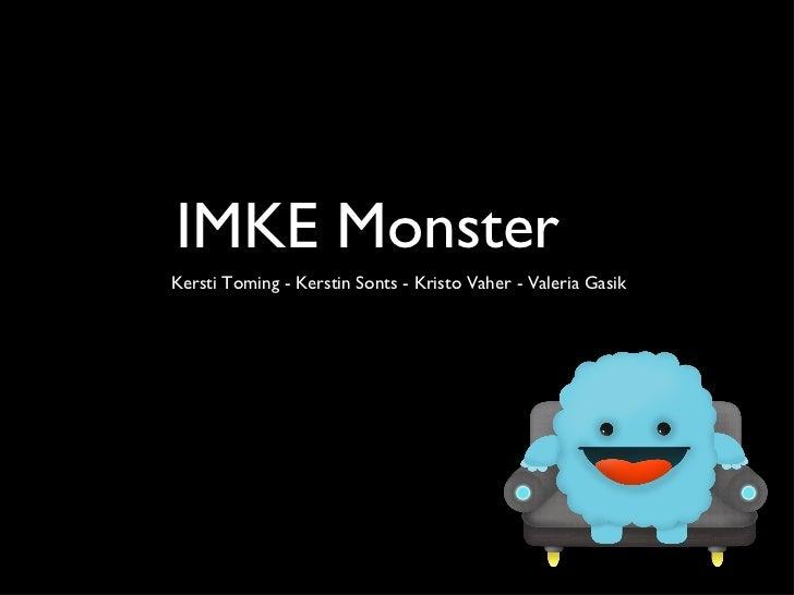IMKE Monster <ul><li>Kersti Toming - Kerstin Sonts - Kristo Vaher - Valeria Gasik </li></ul>