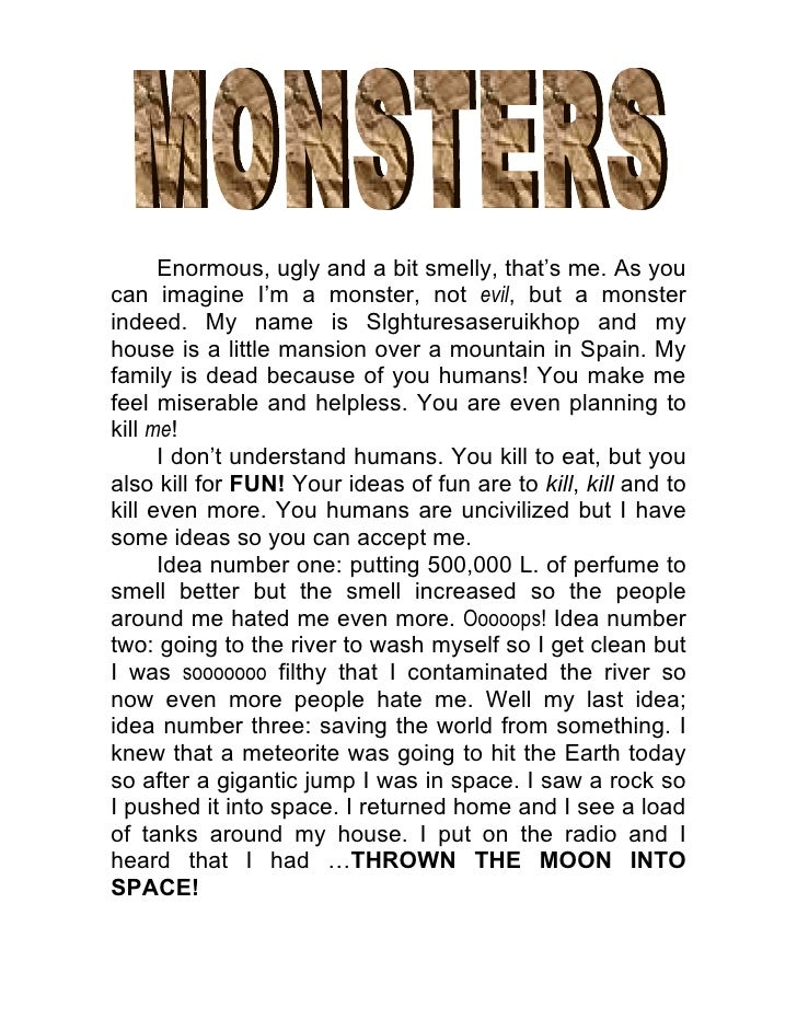 Enormous, ugly and a bit smelly, that's me. As you can imagine I'm a monster, not evil, but a monster indeed. My name is S...