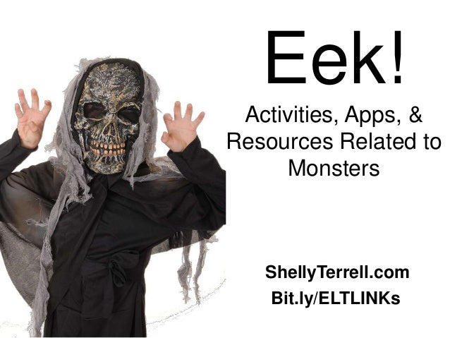 Bit.ly/ELTLINKs Eek! Activities, Apps, & Resources Related to Monsters ShellyTerrell.com