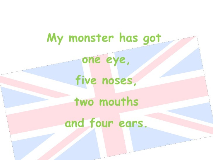 My monster has got  one eye, five noses, two mouths and four ears.