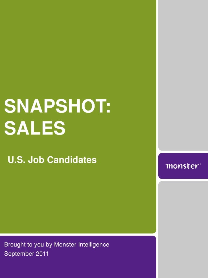 SNAPSHOT:SALES U.S. Job CandidatesBrought to you by Monster IntelligenceSeptember 2011