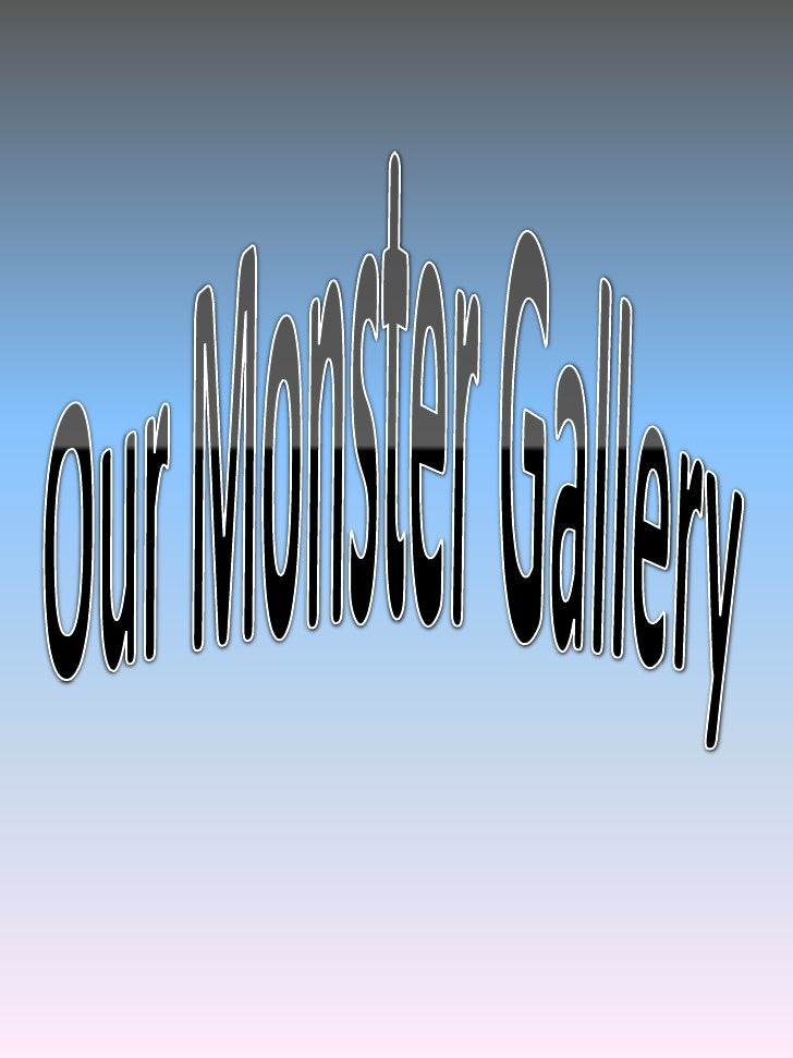 Our Monster Gallery<br />