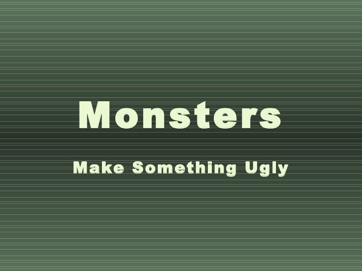 Monsters Make Something Ugly