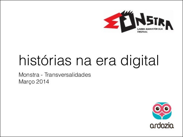histórias na era digital Monstra - Transversalidades Março 2014