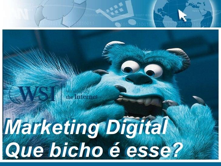Marketing Digital Que bicho é esse? Marketing Digital Que bicho é esse?