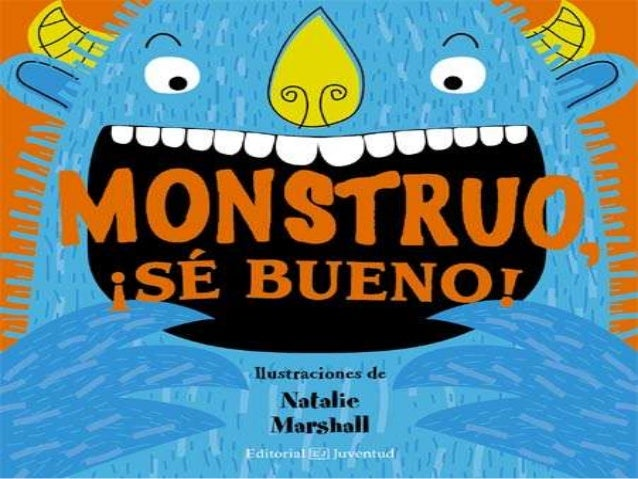 MONSTRUO, ¡SE BUENO! Ilustraciones de Natalie Marshall