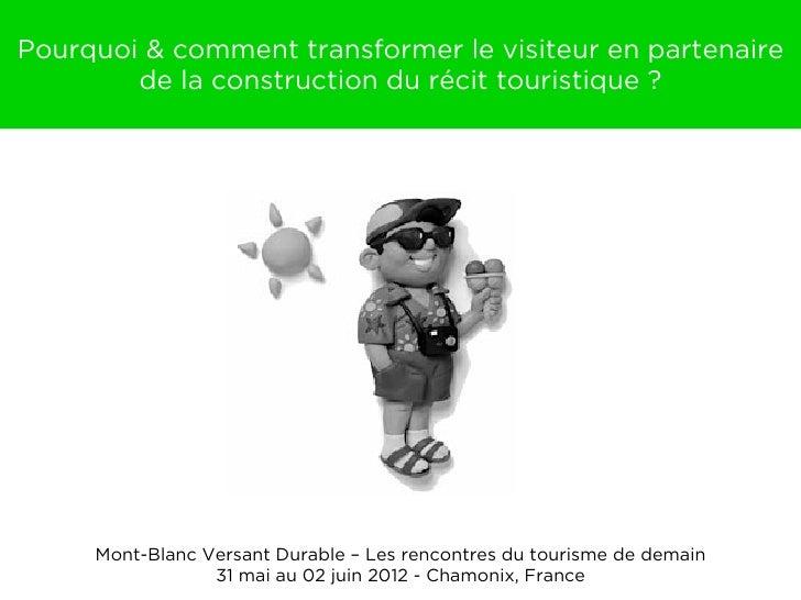 Pourquoi & comment transformer le visiteur en partenaire        de la construction du récit touristique ?     Mont-Blanc V...