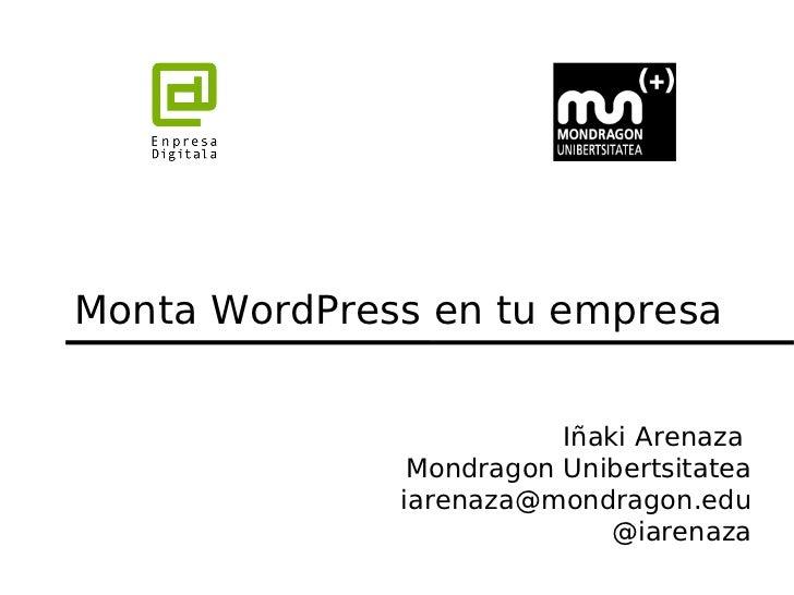 Monta WordPress en tu empresa                         Iñaki Arenaza               Mondragon Unibertsitatea              ia...