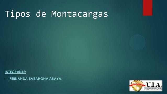 Tipos de Montacargas INTEGRANTE:  FERNANDA BARAHONA ARAYA.