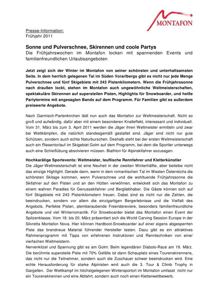 Presse-Information:Frühjahr 2011Sonne und Pulverschnee, Skirennen und coole PartysDie Frühjahrswochen im Montafon locken m...