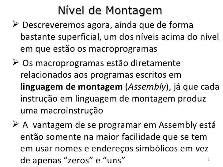 Nível de Montagem <ul><li>Descreveremos agora, ainda que de forma bastante superficial, um dos níveis acima do nível em qu...