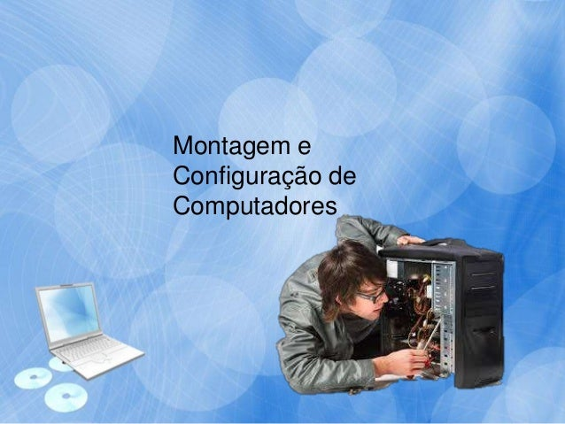 Montagem e Configuração de Computadores