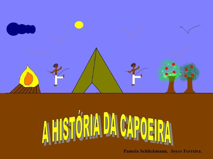 Pamela Schlickmann,  Joyce Ferreira. A HISTÓRIA DA CAPOEIRA