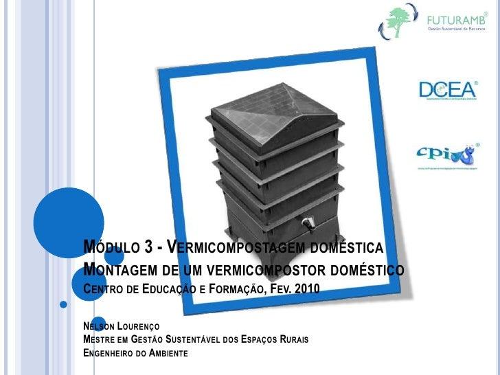 MÓDULO 3 - VERMICOMPOSTAGEM DOMÉSTICA MONTAGEM DE UM VERMICOMPOSTOR DOMÉSTICO CENTRO DE EDUCAÇÃO E FORMAÇÃO, FEV. 2010  NE...