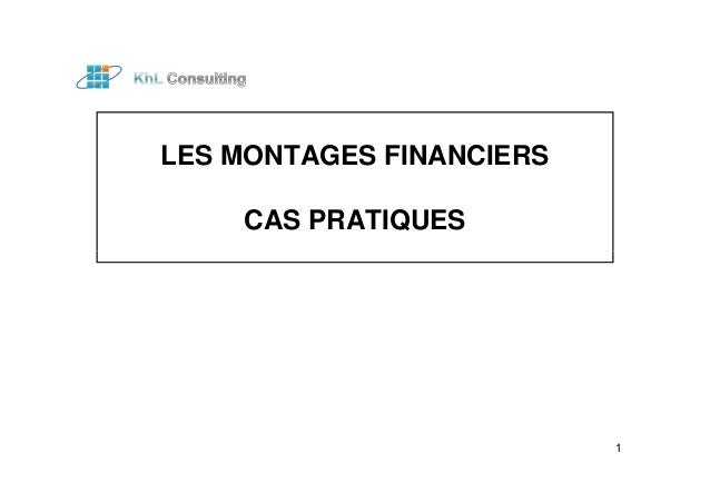LES MONTAGES FINANCIERS  CAS PRATIQUES  1