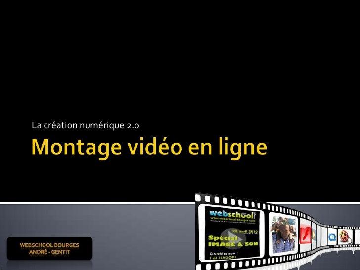 Montage vidéo en ligne<br />La création numérique 2.0<br />Webschool Bourges <br />André - Gentit<br />