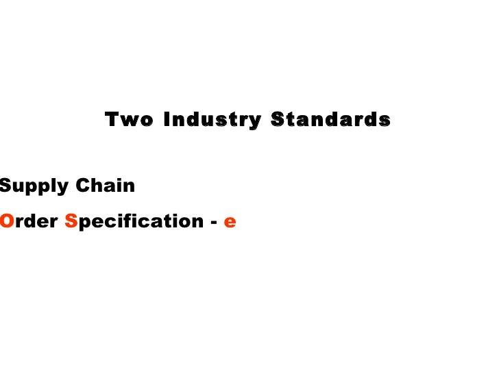 Two Industry Standards <ul><li>papiNet  – Paper Supply Chain </li></ul><ul><li>XML   P roduction  O rder  S pecification -...