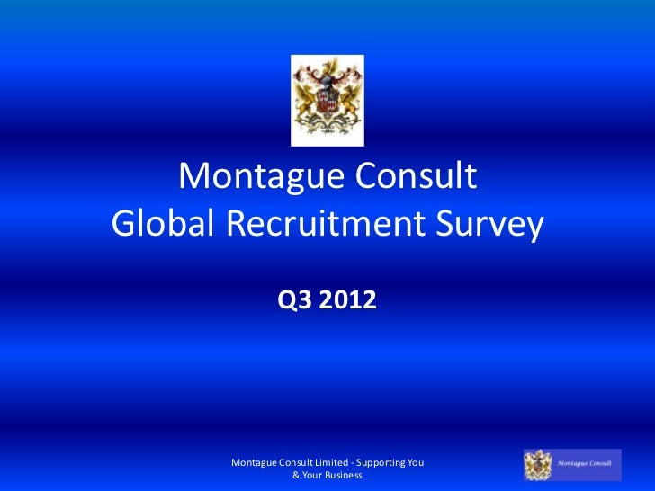 Montague ConsultGlobal Recruitment Survey               Q3 2012      Montague Consult Limited - Supporting You            ...