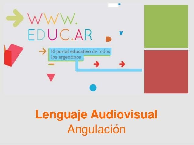 + Lenguaje Audiovisual Angulación