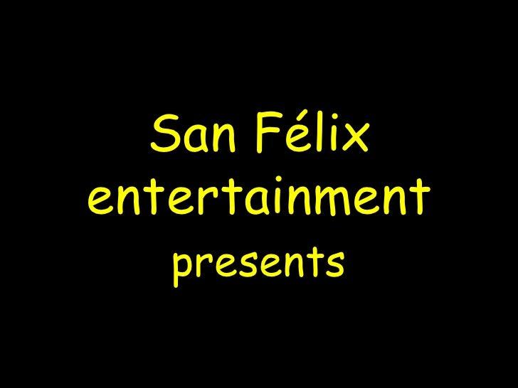 San Félix entertainment presents