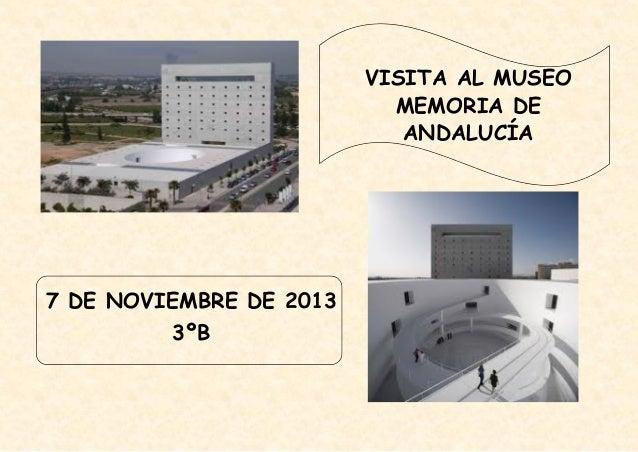 VISITA AL MUSEO MEMORIA DE ANDALUCÍA  7 DE NOVIEMBRE DE 2013 3ºB