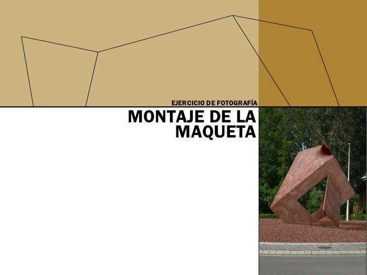 MONTAJE DE LA MAQUETA EJERCICIO DE FOTOGRAFÍA