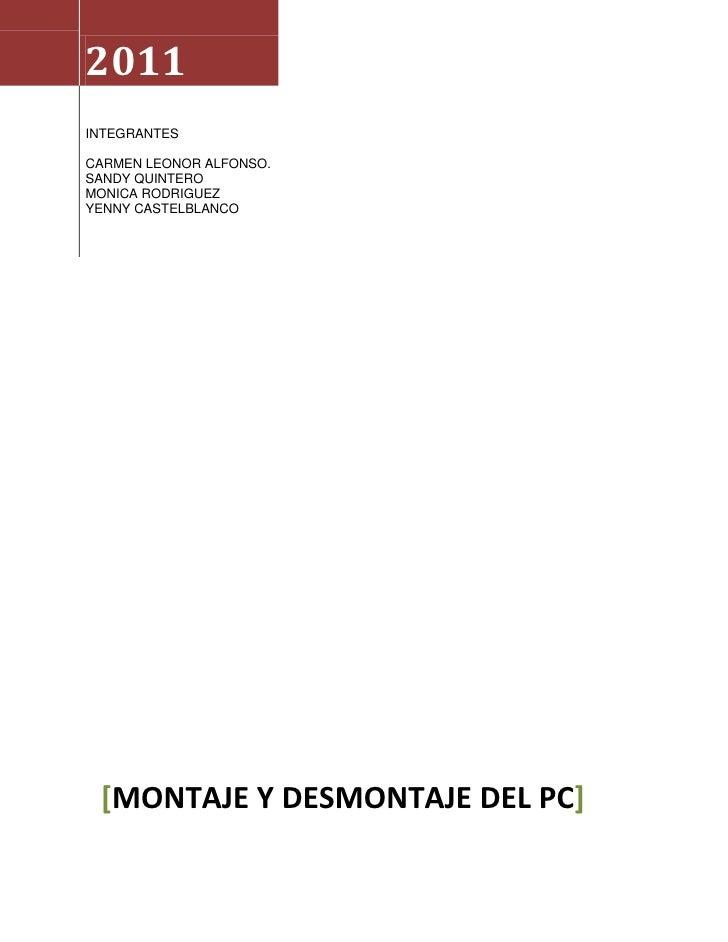 2011INTEGRANTESCARMEN LEONOR ALFONSO.SANDY QUINTEROMONICA RODRIGUEZYENNY CASTELBLANCO[MONTAJE Y DESMONTAJE DEL PC]<br />PA...