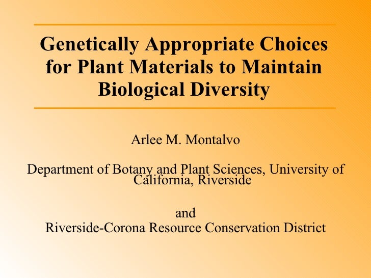 Genetically Appropriate Choices for Plant Materials to Maintain Biological Diversity <ul><li>Arlee M. Montalvo </li></ul><...