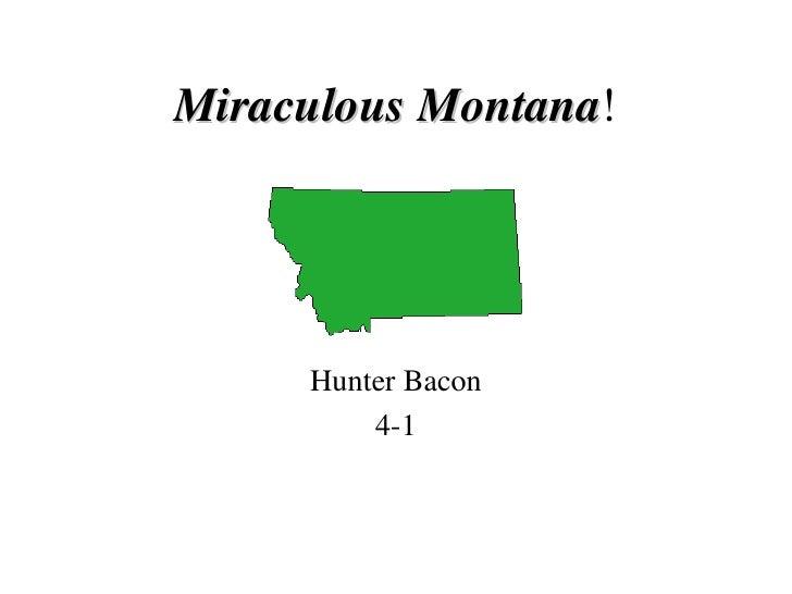 Miraculous Montana ! <ul><li>Hunter Bacon </li></ul><ul><li>4-1 </li></ul>