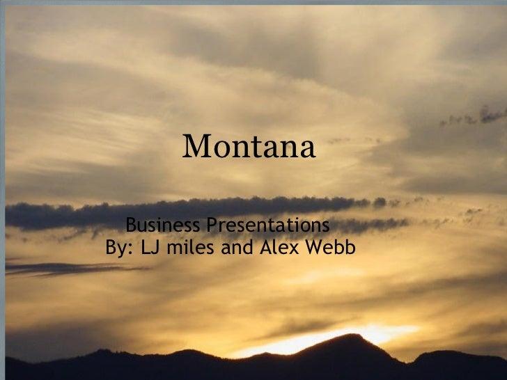 Business Presentations   By: LJ miles and Alex Webb    Montana