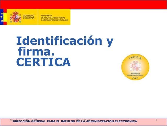 DIRECCIÓN GENERAL PARA EL IMPULSO DE LA ADMINISTRACIÓN ELECTRÓNICA Identificación y firma. CERTICA MPTAP-DGIAE_DPAE 128/10...