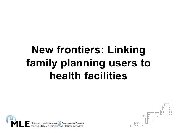 New frontiers: Linkingfamily planning users to    health facilities