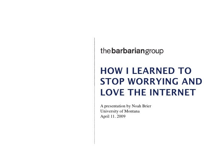How I Learned to Stop Worrying and Love the Internet