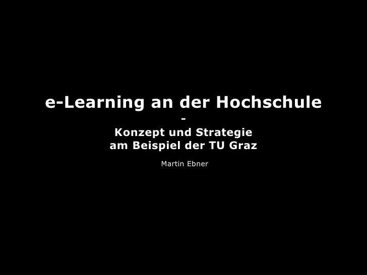 e-Learning an der Hochschule                 -       Konzept und Strategie      am Beispiel der TU Graz              Marti...