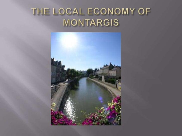    I – General presentation of Montargis   II – Montargis local economy   III – Visit of a company   IV – Web links  ...